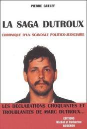 La saga Dutroux ; chronique d'un scandale politico-judiciaire - Couverture - Format classique