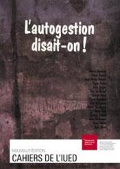 Cahiers De L'Iued T.18 ; L'Autogestion Disait-On ! - Couverture - Format classique