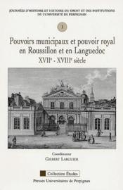 Pouvoirs municipaux et pouvoir royal en Roussillon et en Languedoc XVII-XVIII siècle - Couverture - Format classique