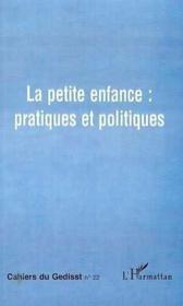 Cahiers Du Gedisst T.22 ; La Petite Enfance : Pratiques Et Politiques - Couverture - Format classique