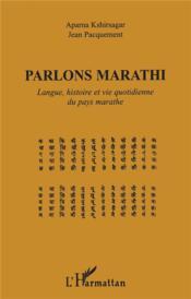 Parlons Marathi ; Langue Histoire Et Vie Quotidienne Du Pays Marathe - Couverture - Format classique