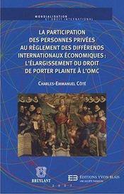 La participation des personnes privées au règlement des différends internationaux économiques : l'élargissement du droit de porter plainte à l'OMC - Intérieur - Format classique