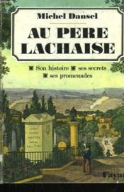 Au Pere Lachaise. Son Histoire, Ses Secrets, Ses Promenades. - Couverture - Format classique