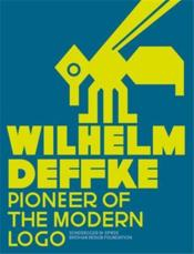 Wilhelm Deffke - Pionieer Of The Modern Logo /Anglais - Couverture - Format classique