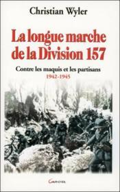 La Longue Marche De La Division 157 - Contre Les Maquis Et Les Partisans 1942-1945 - Couverture - Format classique