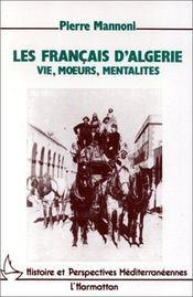 Les français d'algérie ; vie, moeurs, mentalités - Intérieur - Format classique