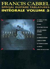 Francis Cabrel ; Samedi soir sur la terre ; spécial guitare tablatures ; intégrale t.5 - Couverture - Format classique
