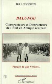 Balungu ; constructeurs et destructeurs de l'Etat en Afrique centrale - Couverture - Format classique