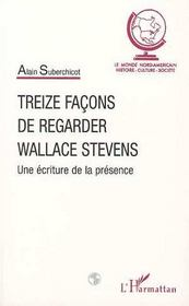 Treize façons de regarder wallace stevens ; une écriture de la présence - Intérieur - Format classique