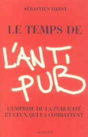 Le Temps De L'Anti-Pub ; L'Emprise De La Publicite Et Ceux Qui La Combattent - Intérieur - Format classique