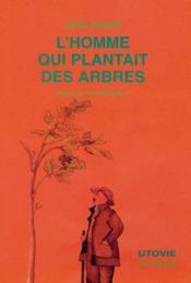 L'homme qui plantait des arbres - Couverture - Format classique