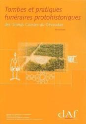 Tombes et pratiques funéraires protohistoriques ; des Grands Causses du Gévaudan - Couverture - Format classique
