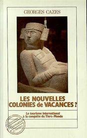 Les nouvelles colonies de vacances ? le tourisme international à la conquête du tiers-monde - Intérieur - Format classique