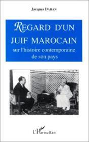 Regard d'un juif marocain ; sur l'histoire contemporain - Couverture - Format classique