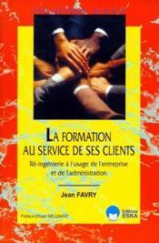 La Formation Au Service De Ses Clients ; Re-Ingenierie A L'Usage De L'Entreprise Et De L'Administration - Couverture - Format classique