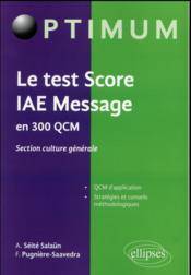 Vente livre :  Le test score iae message en 300 qcm - section culture generale  - Seite Pugniere - Seite