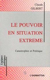 Le Pouvoir En Situation Extreme ; Catastrophes Et Politique - Intérieur - Format classique