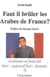 Faut-Il Bruler Les Arabes De France ? - Arabisme Et Francite - Couverture - Format classique
