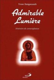 Admirable lumière ; itinéraire de contemplation - Couverture - Format classique