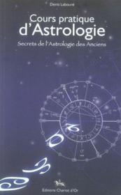 Cours pratique d'astrologie ; secrets de l'astrologie des anciens - Couverture - Format classique