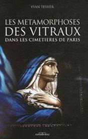 Les métamorphose des vitraux dans les cimetières de Paris - Couverture - Format classique