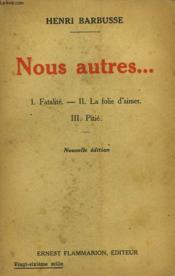 Nous Autres. 1-Fatalite. 2-La Folie D'Aimer. 3-Pitie. - Couverture - Format classique