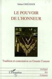 Le pouvoir de l'honneur ; tradition et contestation en Grande Comore - Couverture - Format classique