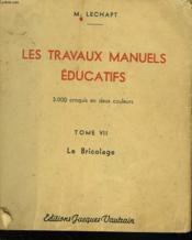Les Travaux Manuels Educatifs. Tome Vi. Le Bricolage. - Couverture - Format classique