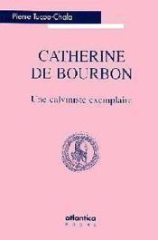 Catherine De Bourbon - Version Poche Une Calviniste Exemplaire - Couverture - Format classique