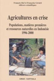 Agricultures en crise ; populations, matieres premieres et ressources naturelles en indonesie 1996-2006 - Couverture - Format classique