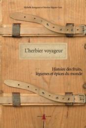 L'herbier voyageur ; histoire des fruits, légumes et épices du monde - Couverture - Format classique