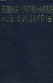 Soins Infirmiers Aux Malades. Tome 1. - Couverture - Format classique