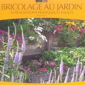 Bricolage au jardin ; 50 réalisations pratiques et faciles - Intérieur - Format classique