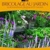 Bricolage au jardin ; 50 réalisations pratiques et faciles - Couverture - Format classique