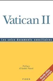 Vatican II ; les seize documents conciliaires - Couverture - Format classique