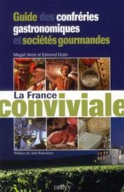 La france conviviale ; guide des confréries gastronomiques et sociétés gourmandes - Couverture - Format classique
