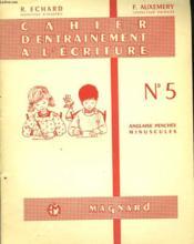 Cahier D'Entrainem%ent A L'Ecriture N°5. Anglaises Penchees, Minuscules. - Couverture - Format classique