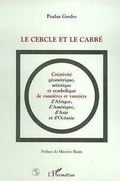 Le Cercle Et Le Carre ; Creativite Geometrique Artistique Et Symbolique De Vannieres Et Vanniers D'Afrique D'Amerique - Intérieur - Format classique