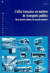 L'Offre Francaise En Matiere De Transports Publics: De La Desserte Urbaine A La Desserte Regionale - Couverture - Format classique