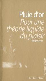 Pluie d'or ; pour une theorie liquide du plaisir - Intérieur - Format classique