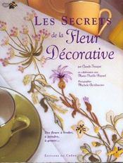 Les secrets de la fleur décorative. des fleurs à broder, à peindre, à graver... - Intérieur - Format classique