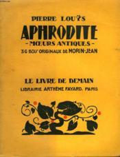 Aphrodite. Moeurs Antiques. 36 Bois Originaux De Morin-Jean. Le Livre De Demain N° 59. - Couverture - Format classique