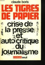 Les Tigres De Papier. Crise De La Presse Et Autocritique Du Journalisme - Couverture - Format classique