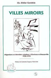 Villes miroirs ; migrations et identités urbaines à Kinshasa et Brazzaville ; 1930-1970 - Couverture - Format classique