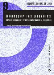 Monnayer Les Pouvoirs ; Espaces, Mecaniques Et Representations De La Corruption - Intérieur - Format classique