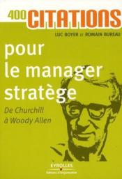 Vente livre :  400 citations pour le manager stratège ; de Churchill à Woody Allen  - Romain Bureau - Luc Boyer