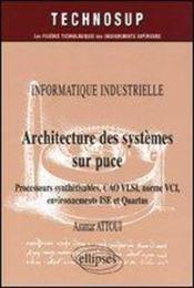 Informatique Industrielle Architecture Des Systemes Sur Puce Processeurs Synthetisables Cao Vlsi Vci - Couverture - Format classique