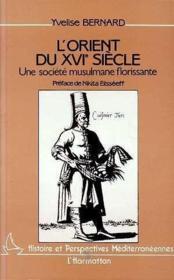 L'Orient du XVI siècle ; une société musulmane florissante - Couverture - Format classique