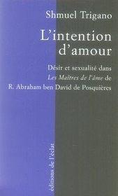 L'intention d'amour ; désir et sexualité dans les maîtres de l'âme de r. abraham ben david de posquiéres - Intérieur - Format classique
