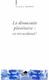 La démocratie planétaire : un rêve occidental ? - Couverture - Format classique